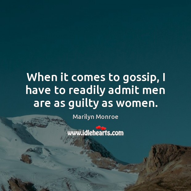 When it comes to gossip, I have to readily admit men are as guilty as women. Guilty Quotes Image