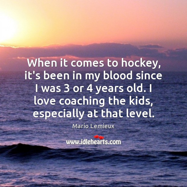 When it comes to hockey, it's been in my blood since I Mario Lemieux Picture Quote