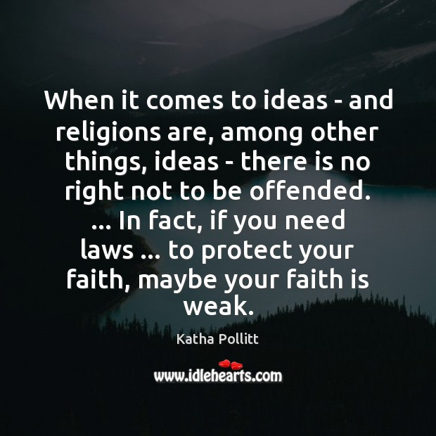 When it comes to ideas – and religions are, among other things, Katha Pollitt Picture Quote