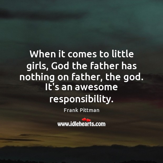 When it comes to little girls, God the father has nothing on Frank Pittman Picture Quote