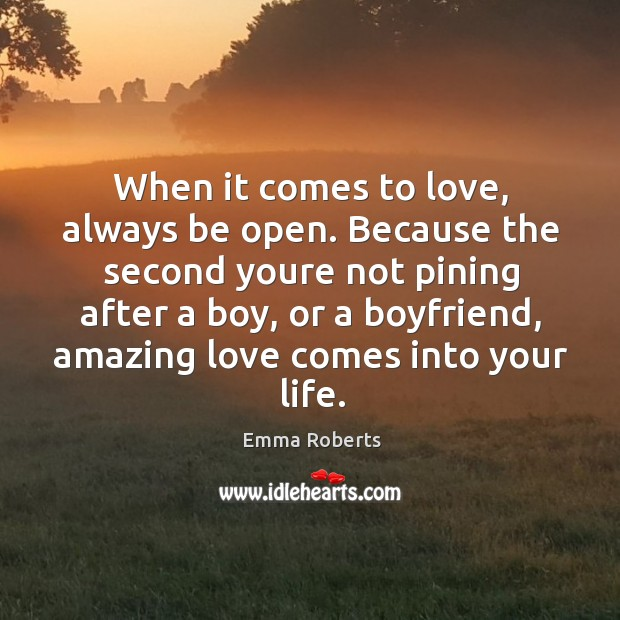 When it comes to love, always be open. Because the second youre Emma Roberts Picture Quote