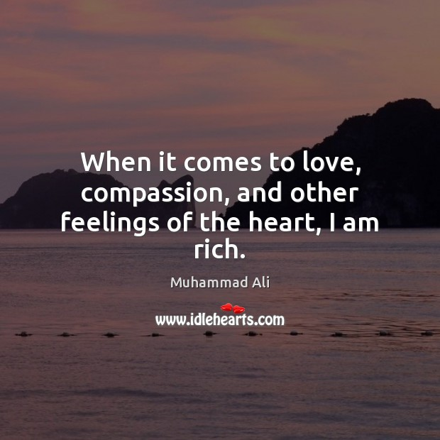When it comes to love, compassion, and other feelings of the heart, I am rich. Image