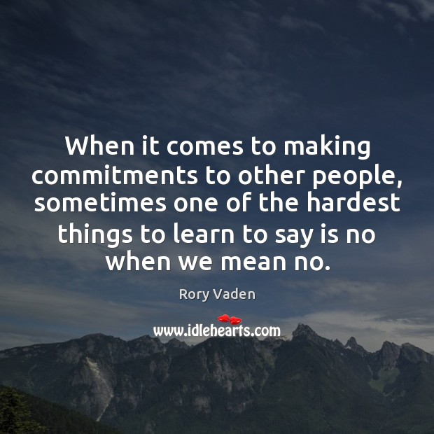 When it comes to making commitments to other people, sometimes one of Image
