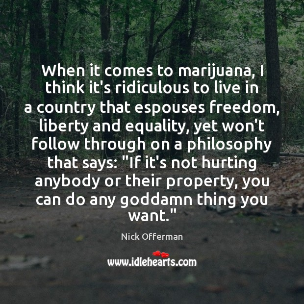 When it comes to marijuana, I think it's ridiculous to live in Nick Offerman Picture Quote