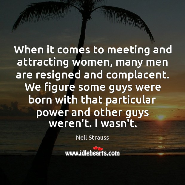 Image about When it comes to meeting and attracting women, many men are resigned