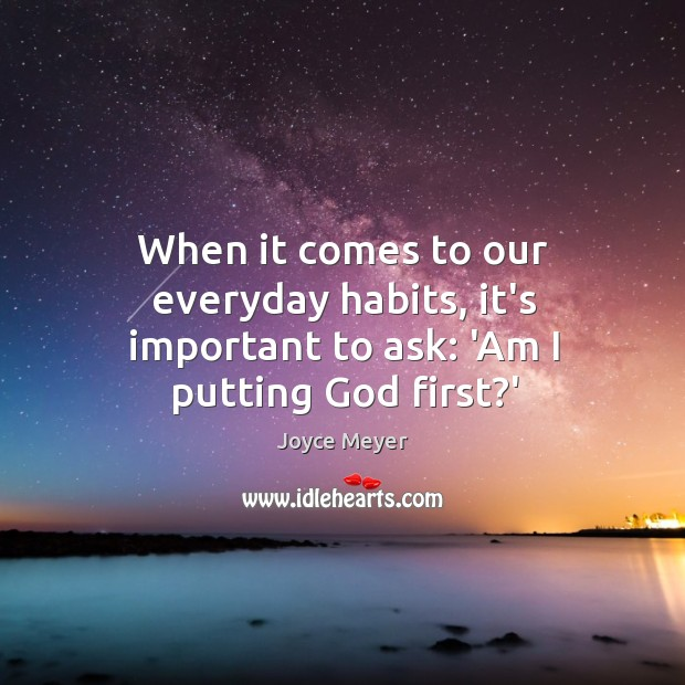 When it comes to our everyday habits, it's important to ask: 'Am I putting God first?' Image