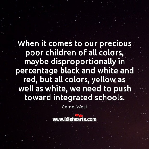 When it comes to our precious poor children of all colors, maybe Cornel West Picture Quote