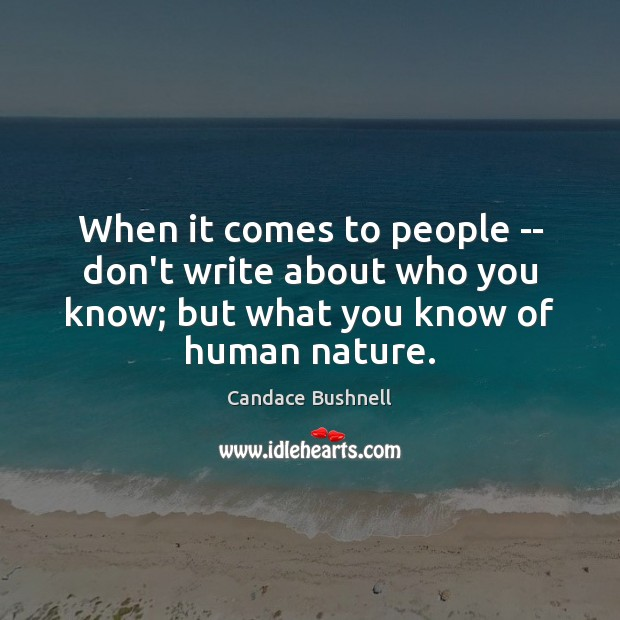 When it comes to people — don't write about who you know; Candace Bushnell Picture Quote