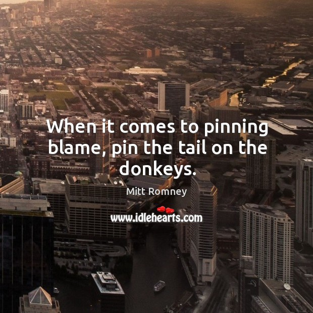 When it comes to pinning blame, pin the tail on the donkeys. Image
