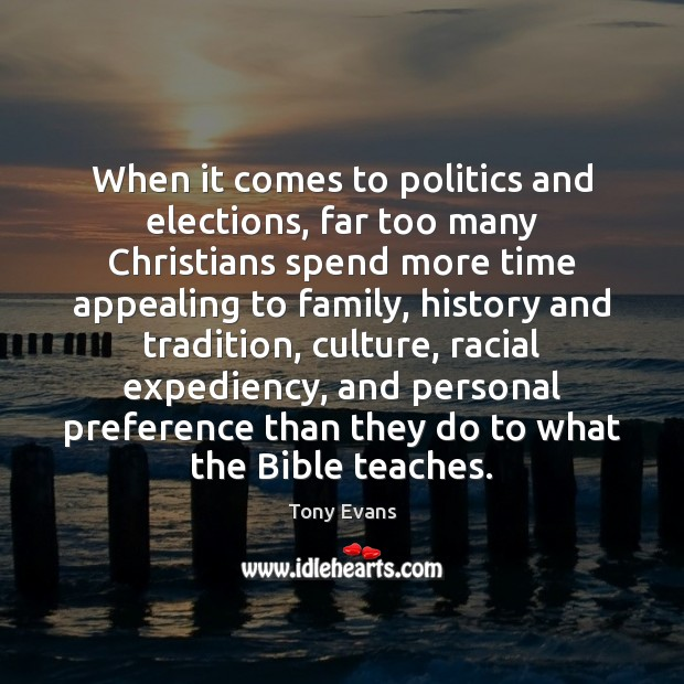 When it comes to politics and elections, far too many Christians spend Tony Evans Picture Quote