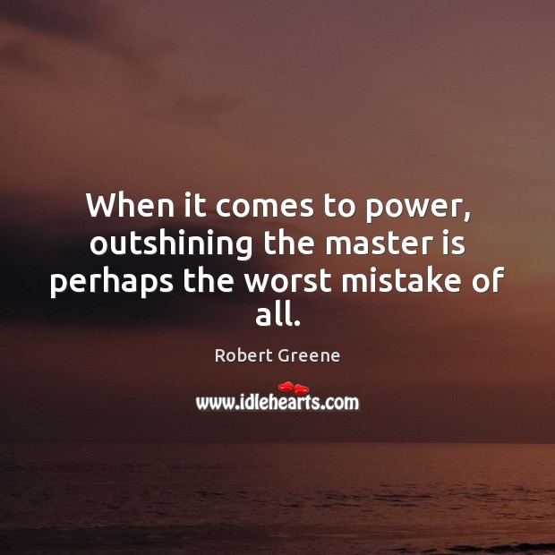 Image, When it comes to power, outshining the master is perhaps the worst mistake of all.