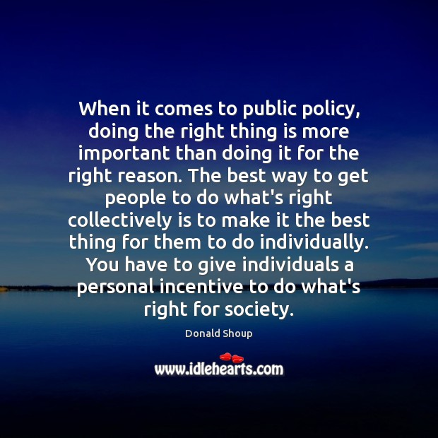 When it comes to public policy, doing the right thing is more Donald Shoup Picture Quote