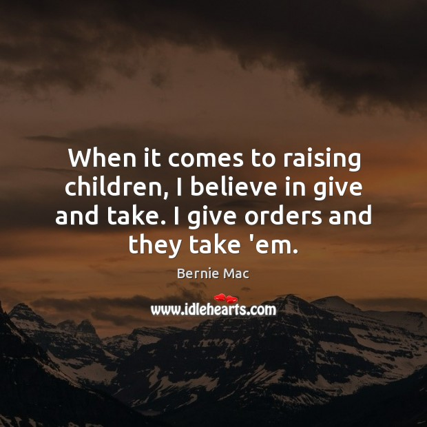 When it comes to raising children, I believe in give and take. Image