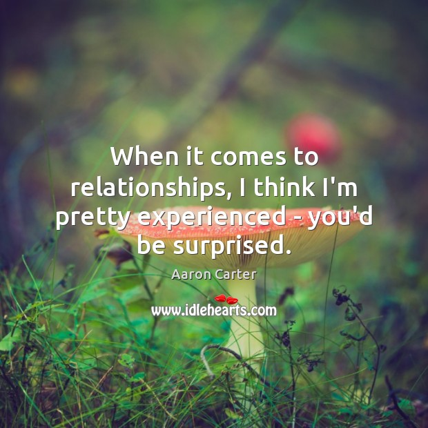 Image, When it comes to relationships, I think I'm pretty experienced – you'd be surprised.