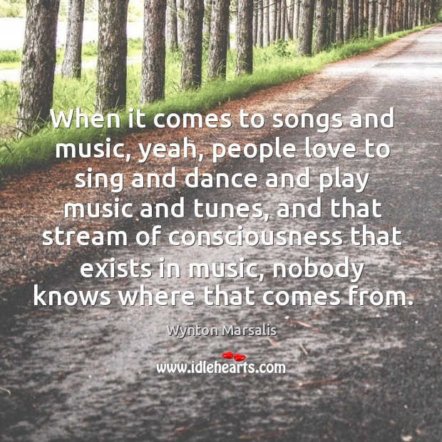 When it comes to songs and music, yeah, people love to sing Image