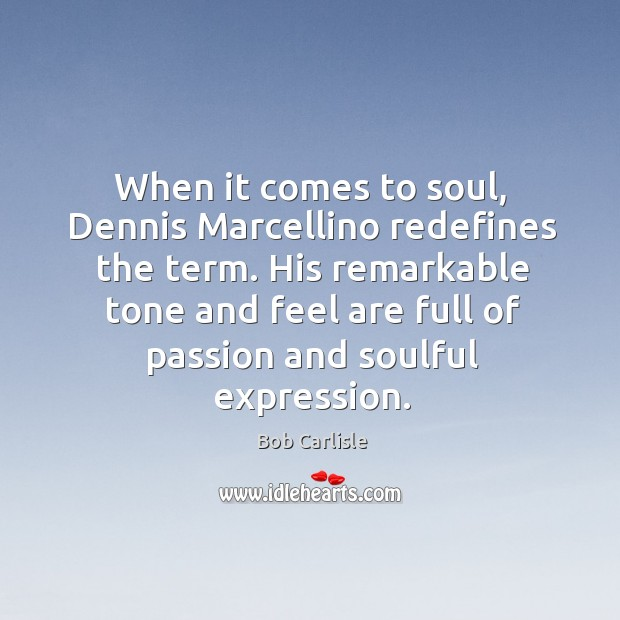 Image, When it comes to soul, Dennis Marcellino redefines the term. His remarkable
