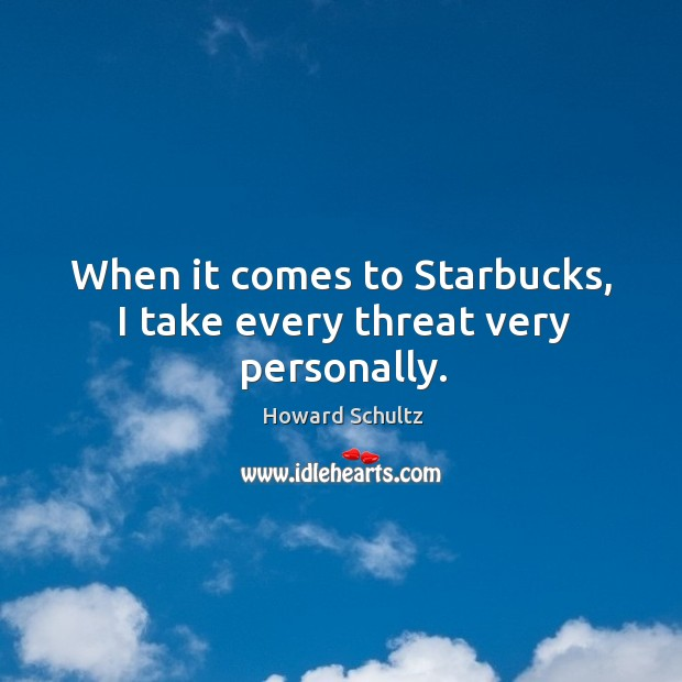 When it comes to Starbucks, I take every threat very personally. Image