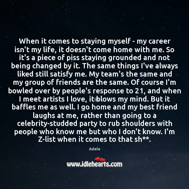 When it comes to staying myself – my career isn't my life, Image