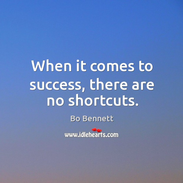 When it comes to success, there are no shortcuts. Image