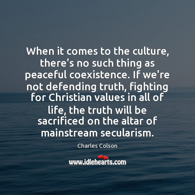 When it comes to the culture, there's no such thing as peaceful Coexistence Quotes Image