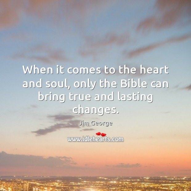 Image, When it comes to the heart and soul, only the Bible can bring true and lasting changes.
