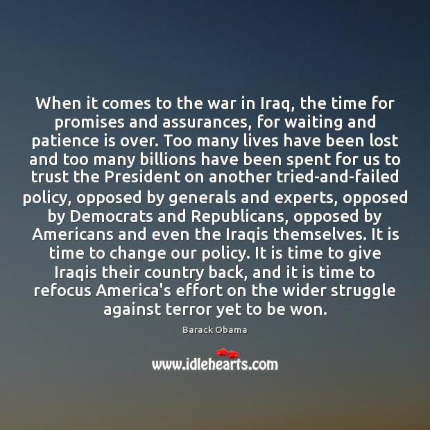 When it comes to the war in Iraq, the time for promises Patience Quotes Image