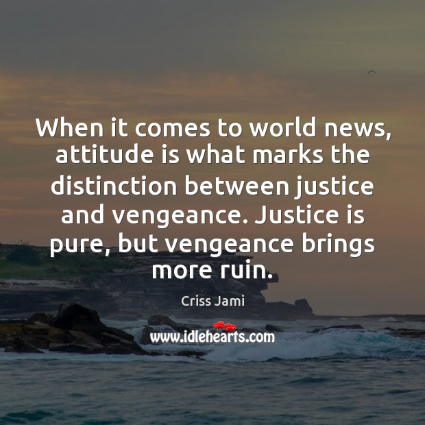 When it comes to world news, attitude is what marks the distinction Criss Jami Picture Quote