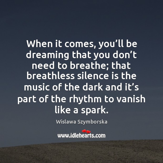 When it comes, you'll be dreaming that you don't need Wislawa Szymborska Picture Quote