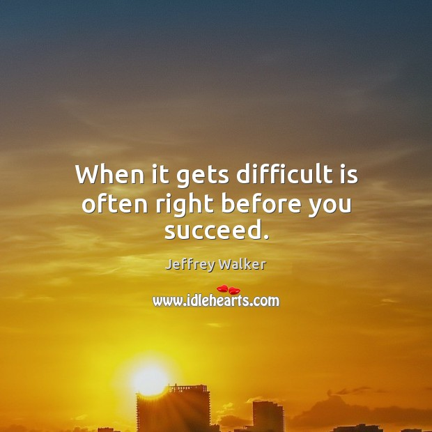 When it gets difficult is often right before you succeed. Image