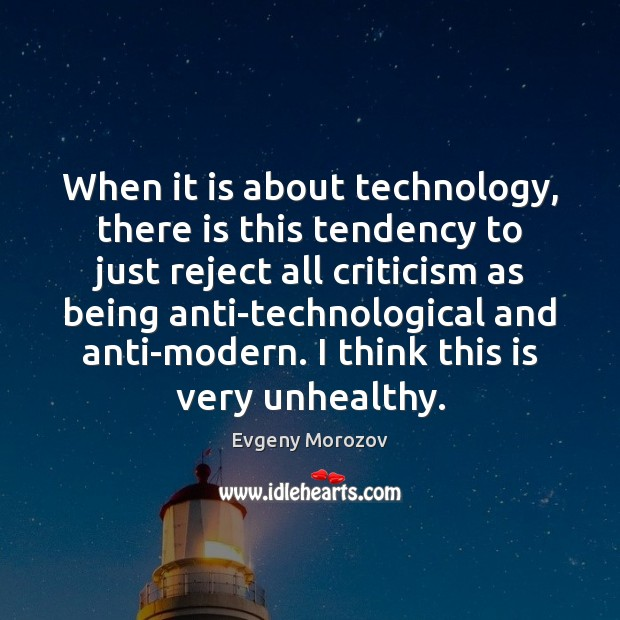 When it is about technology, there is this tendency to just reject Image