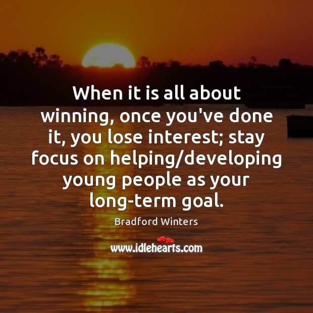When it is all about winning, once you've done it, you lose Image