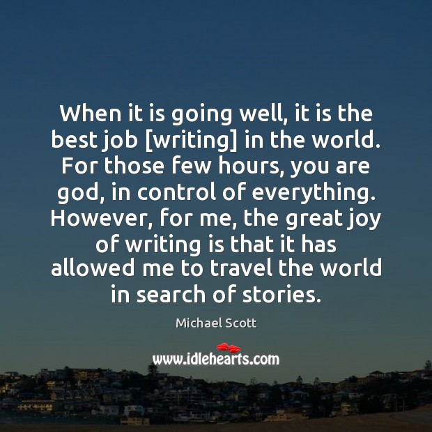 When it is going well, it is the best job [writing] in Michael Scott Picture Quote