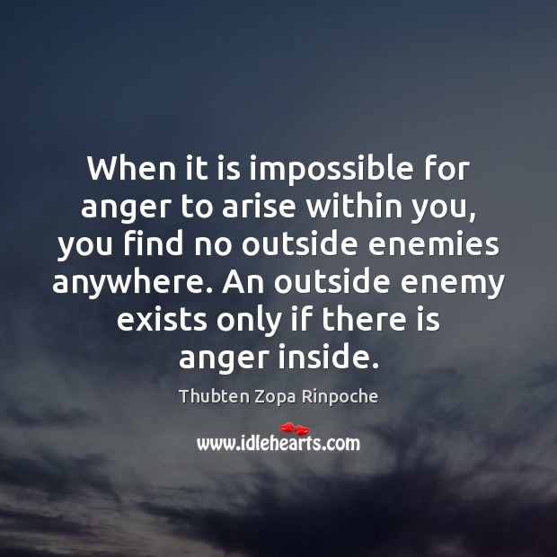 Image, When it is impossible for anger to arise within you, you find