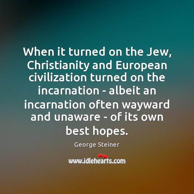 When it turned on the Jew, Christianity and European civilization turned on Image