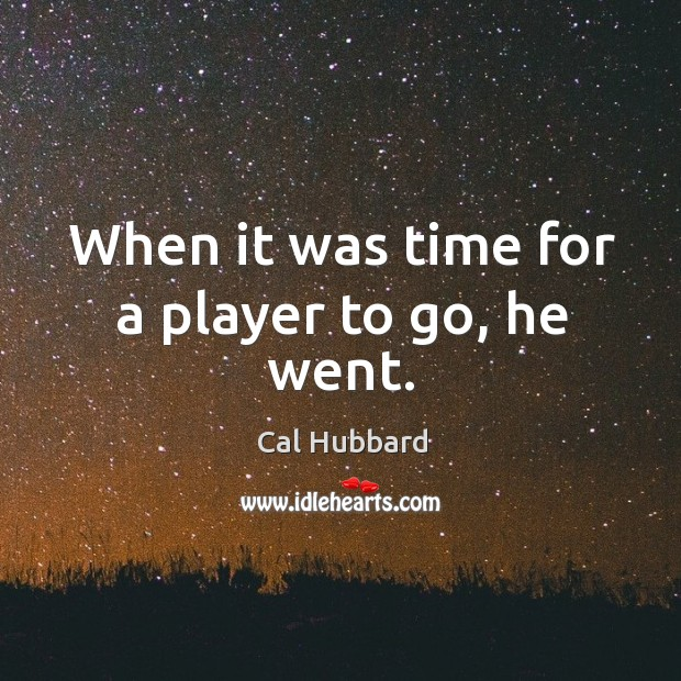 Image, When it was time for a player to go, he went.