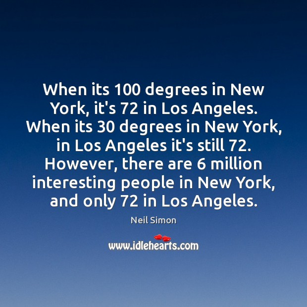 When its 100 degrees in New York, it's 72 in Los Angeles. When its 30 Image