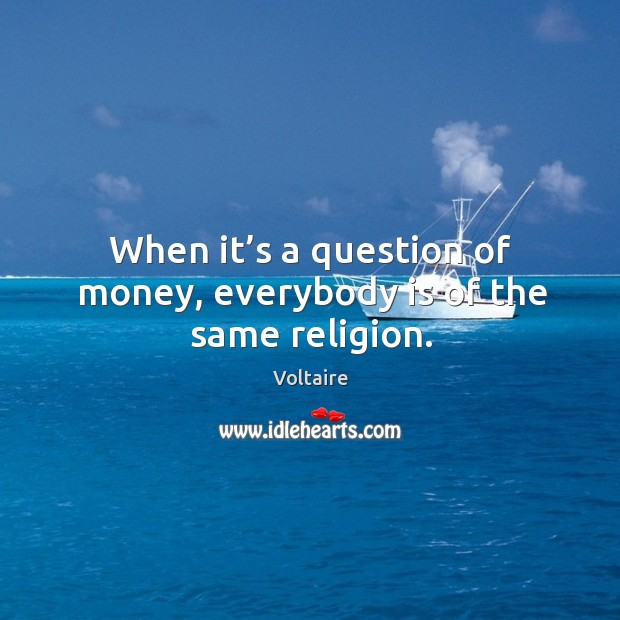 Image, When it's a question of money, everybody is of the same religion.