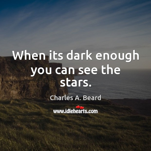 Image, When its dark enough you can see the stars.