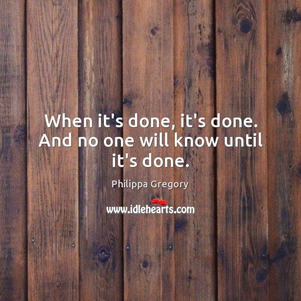 When it's done, it's done. And no one will know until it's done. Image