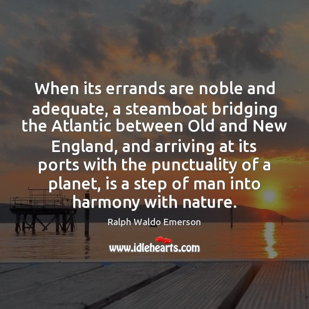 Image, When its errands are noble and adequate, a steamboat bridging the Atlantic
