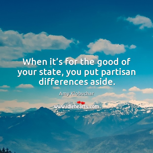 When it's for the good of your state, you put partisan differences aside. Image