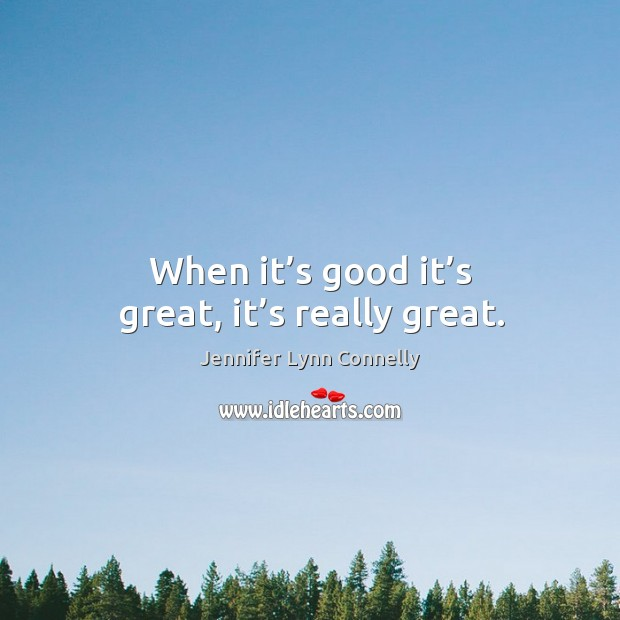 When it's good it's great, it's really great. Image