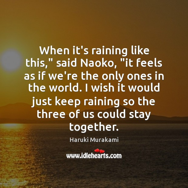 "When it's raining like this,"" said Naoko, ""it feels as if we're Haruki Murakami Picture Quote"
