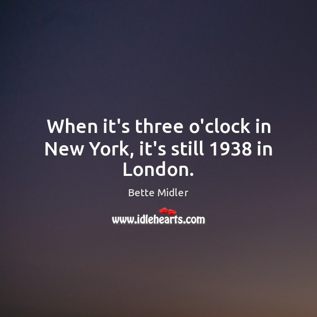 Image, When it's three o'clock in New York, it's still 1938 in London.