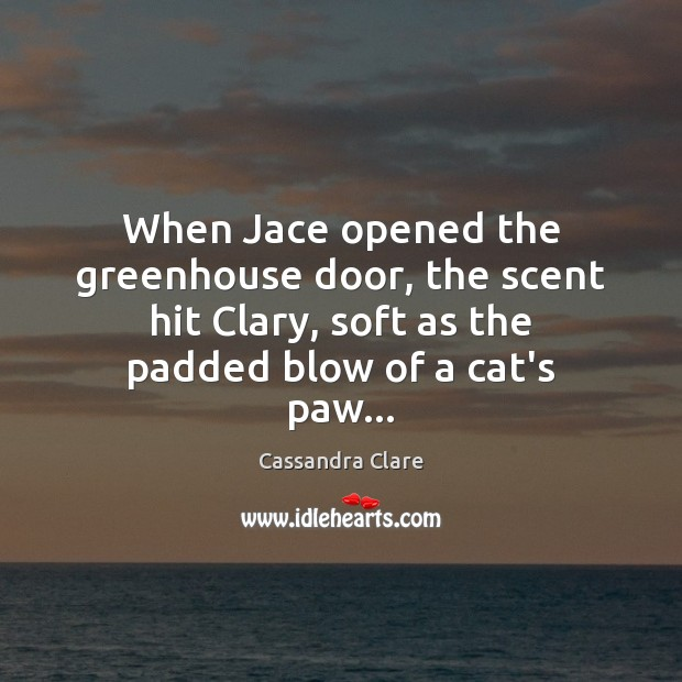 When Jace opened the greenhouse door, the scent hit Clary, soft as Image