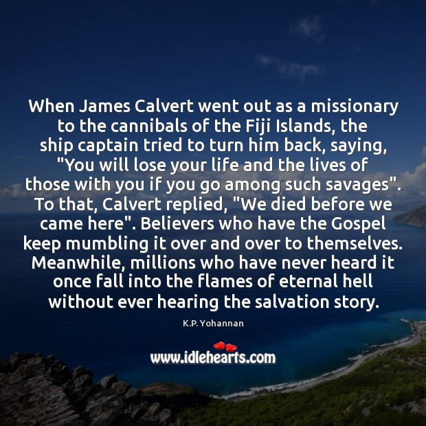 When James Calvert went out as a missionary to the cannibals of K.P. Yohannan Picture Quote