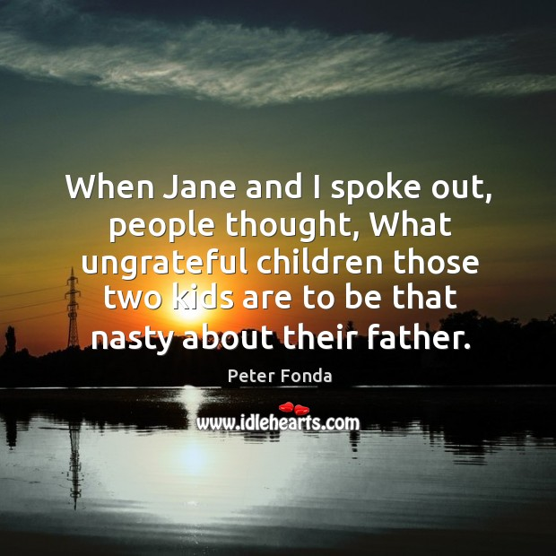 When Jane And I Spoke Out People Thought What Ungrateful Children