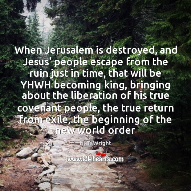 When Jerusalem is destroyed, and Jesus' people escape from the ruin just Image