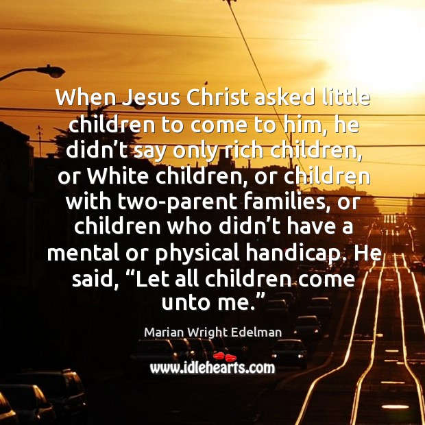 When jesus christ asked little children to come to him, he didn't say only rich children Image