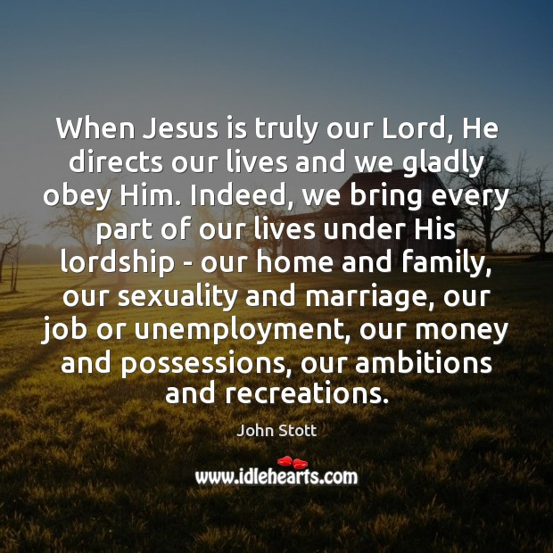 When Jesus is truly our Lord, He directs our lives and we Image